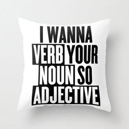 I wanna verb your noun so adjective Throw Pillow