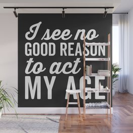 Reason Act My Age Funny Quote Wall Mural