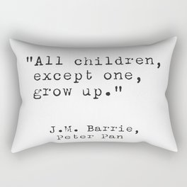 All children, except one, grow up. J.M. Barrie quote  Rectangular Pillow