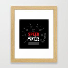 Speed either kills or thrills Framed Art Print