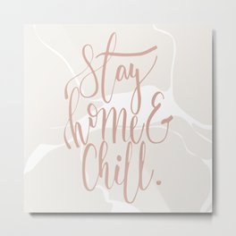 Stay Home & Chill Metal Print