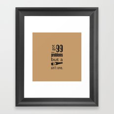 99 problems but beer ain't one Framed Art Print
