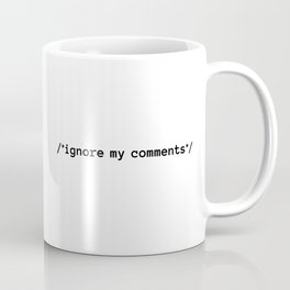 Ignore my comments Coffee Mug