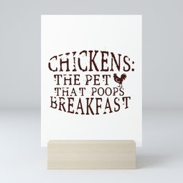 Chickens the pet that poops breakfast Mini Art Print