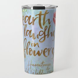 Earth laughs in flowers. Ralph Waldo Emerson Travel Mug