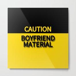 CAUTION BOYFRIEND MATERIAL Metal Print