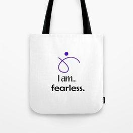 I am... fearless. Tote Bag
