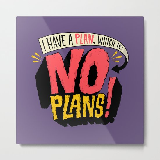I have a plan... Metal Print