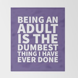 Being an Adult is the Dumbest Thing I have Ever Done (Ultra Violet) Throw Blanket