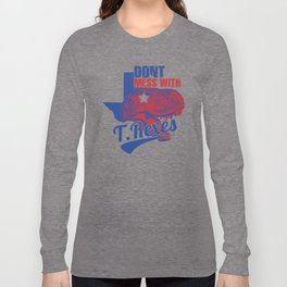 Don't Mess With T. Rexes Long Sleeve T-shirt
