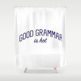 Good Grammar is Hot Shower Curtain