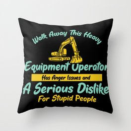 Walk Away ThisHeavy Equipment Operator Anger Issues A Serious Dislike For Stupid Peoople Throw Pillow
