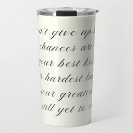 Atticus poem, don't give up now, love quote, contemporary poetry Travel Mug