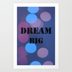 DREAM BIG.  Art Print