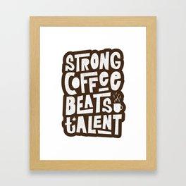 Strong Coffee Beats Talent Framed Art Print