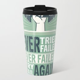 Ever Tried Ever Failed Try Again Inspirational Quote Travel Mug