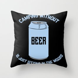 Camping Without Beer Is Just Sitting In The Woods Throw Pillow