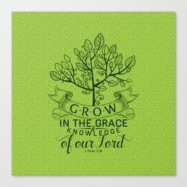 But grow in the grace and knowledge of our Lord and Savior Jesus Christ. Canvas Print