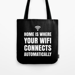 HOME IS WHERE YOUR WIFI CONNECTS AUTOMATICALLY (Black & White) Tote Bag