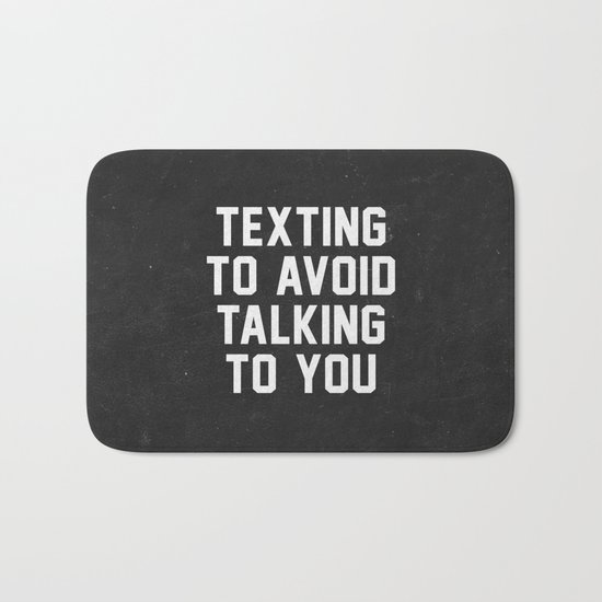 Texting to avoid talking to you Bath Mat