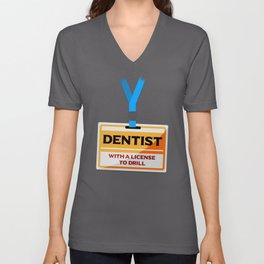License To Drill Funny Dentist Dental Assistant Teeth Unisex V-Neck