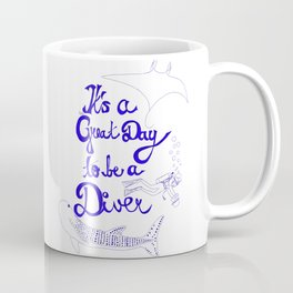 It's a great day to be a diver (deeper version) Coffee Mug