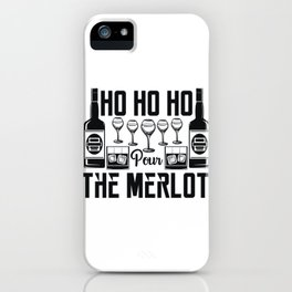 Ho Ho Ho Pour The Merlot Wine Fun 2020 iPhone Case