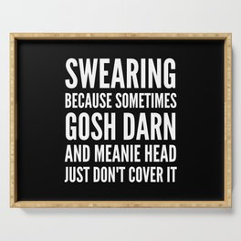 SWEARING BECAUSE SOMETIMES GOSH DARN AND MEANIE HEAD JUST DONT COVER IT (Black & White) Serving Tray