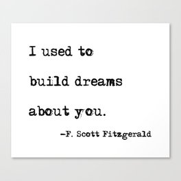 I used to build dreams about you - F. Scott Fitzgerald quote Canvas Print