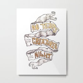 No Tears for the creatures of the Night Metal Print
