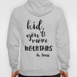 Kid, You'll Move Mountains Hoody