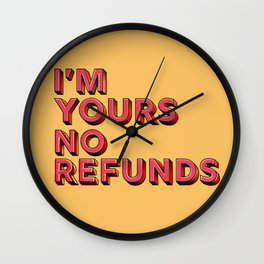I am yours no refunds - typography Wall Clock