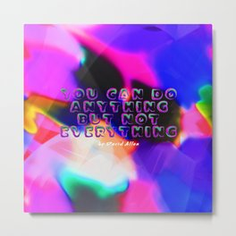 You Can Do Anything but Not Everything Metal Print