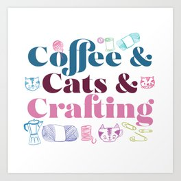 Coffee & Cats & Crafting Art Print