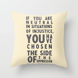 If you are neutral in situations of injustice, Desmond Tutu quote, civil rights, peace, freedom Throw Pillow