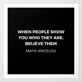 Maya Angelou Inspiration Quotes - When people show you who they are believe them Art Print