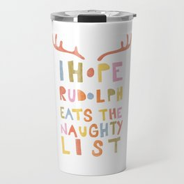 Hope Rudolph Eats The Naughty List Travel Mug