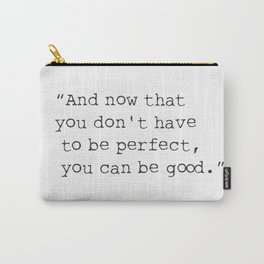 "Quote ""And now that you don't have to be perfect, you can be good."" Carry-All Pouch"