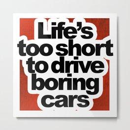 Life's Too Short To Drive Boring Cars Metal Print