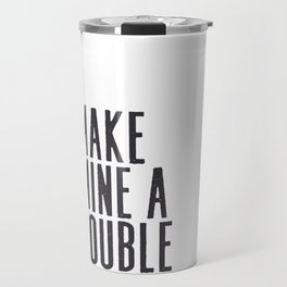 MAKE MINE A DOUBLE, Whiskey Quote,Home Bar Decor,Bar Poster,Bar Cart,Old School Print,Alcohol Sign,D Travel Mug