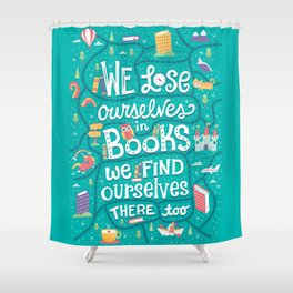 Lose ourselves in books Shower Curtain