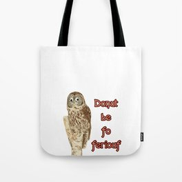 Donut be fo feriouf owl Tote Bag