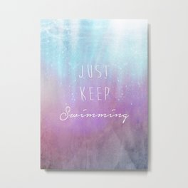 Just Keep Swimming Metal Print