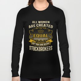 All Women Are Created Equal But Then Some Become Stockbrokers Long Sleeve T-shirt