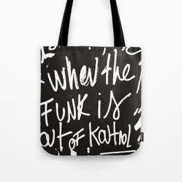 When the funk is out of Kontrol Street Art Black and white graffiti Tote Bag