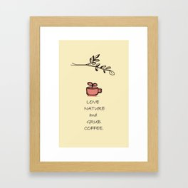 Love Nature and Grub Coffee Framed Art Print