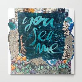 You Sea Me Metal Print
