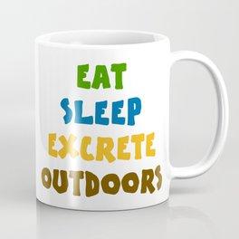 Eat Sleep Excrete Outdoors Coffee Mug