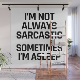 I'm Not Always Sarcastic Sometimes I'm Asleep Wall Mural