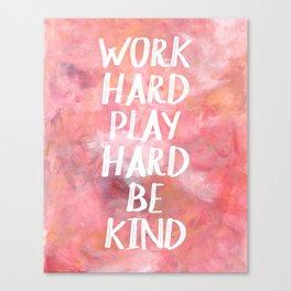 Work hard, play hard, be kind Canvas Print